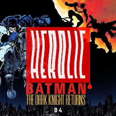 Herolic – E14 – Batman-04-The Dark Knight Returns