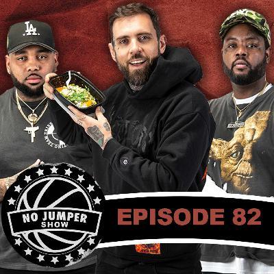 The No Jumper Show Ep. 82