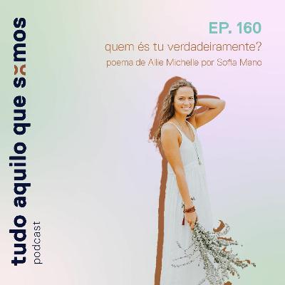 episódio 160 // quem és tu verdadeiramente? Poema de Allie Michelle por Sofia Mano
