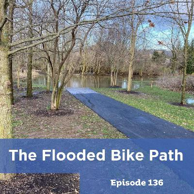 Episode 136: The Flooded Bike Path