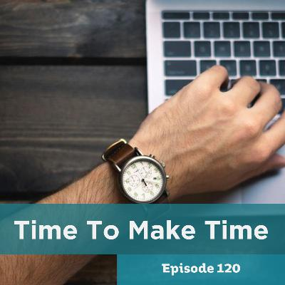 Episode 120: Time To Make Time