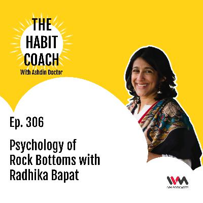 Ep. 306: Psychology of Rock Bottoms with Radhika Bapat
