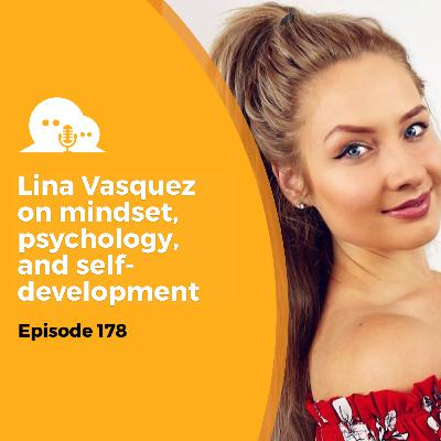 AFP 178 - Lina Vasquez: Mindset, Psychology, and Self-development
