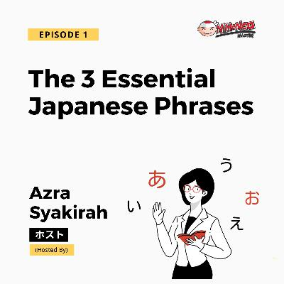 S1E1: The 3 Essential Japanese Phrases