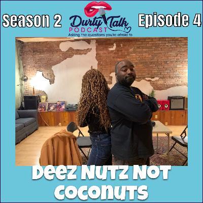 Deez Nutz Not Coconuts- S2:E4