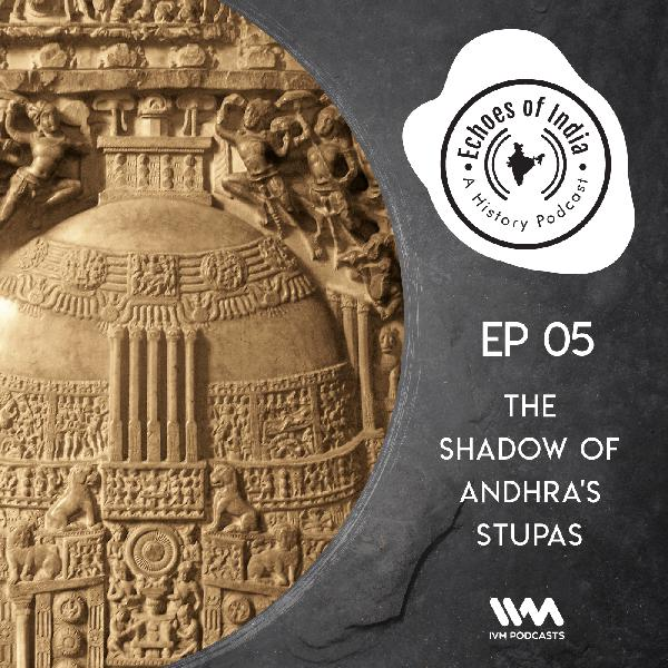 Ep. 05: The Shadow of Andhra's Stupas