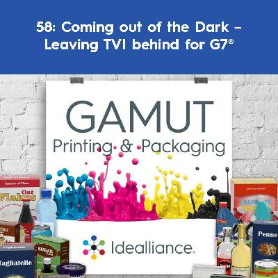 58: Coming out of the Dark – Leaving TVI behind for G7®