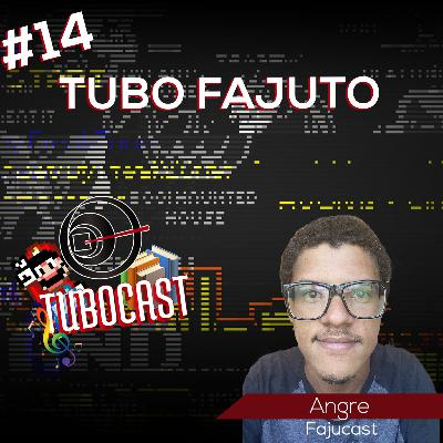 #14 Tubo Fajuto