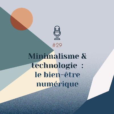 #29 | Minimalisme et Technologie : le bien-être numérique