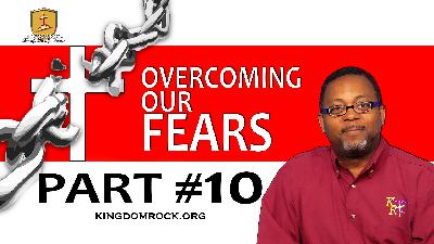 Part 10 - Overcoming Our Fears