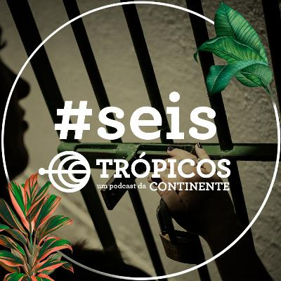 Trópicos #Seis - Por que se prende tanto?