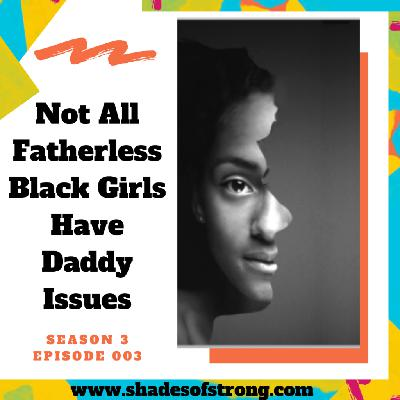 Not All Fatherless Black Girls Have Daddy Issues