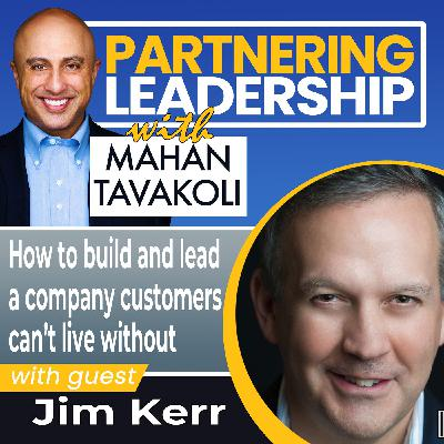 How to build and lead a company customers can't live without with Jim Kerr| Thought Leader