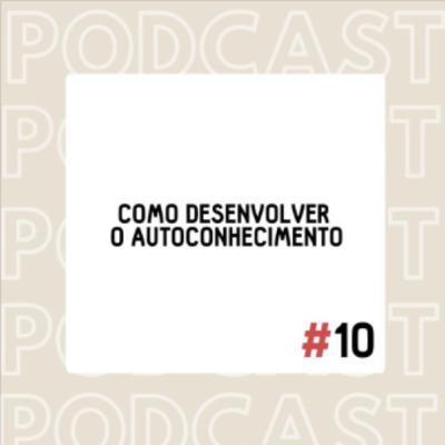 # 10 Como desenvolver o Autoconhecimento