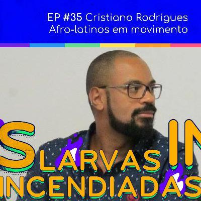 #35. Cristiano Rodrigues - Afro-latinos em movimento (Larvas Incendiadas)