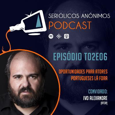 T02E06 - Oportunidades Para Atores Portugueses Lá Fora (com Ivo Alexandre)