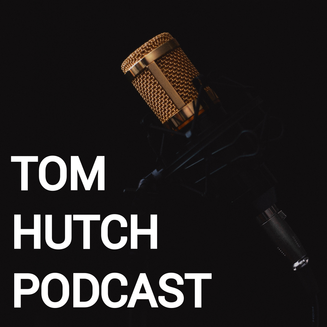 Tom Hutch Podcast