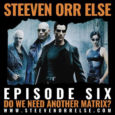 S1E6 - Do We Need Another Matrix?