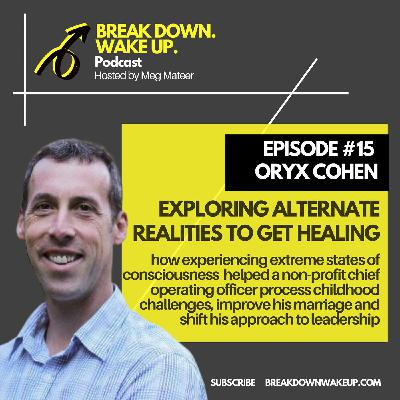 015 - Exploring alternate realities to get healing with Oryx Cohen