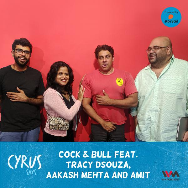 Ep. 398: Cock & Bull feat. Tracy Dsouza, Aakash Mehta and Amit