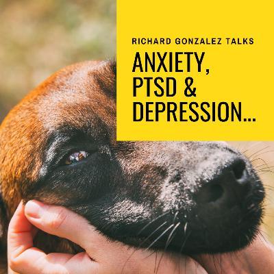 Anxiety, Depression & PTSD...