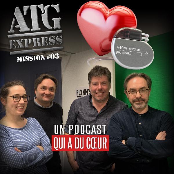 ATG Express #3 Un Podcast qui a du Coeur