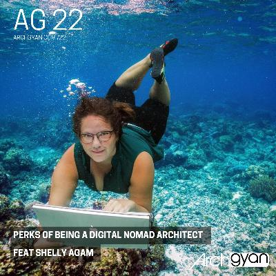 Perks of Being a Digital Nomad Architect with Shelly Agam | AG 22