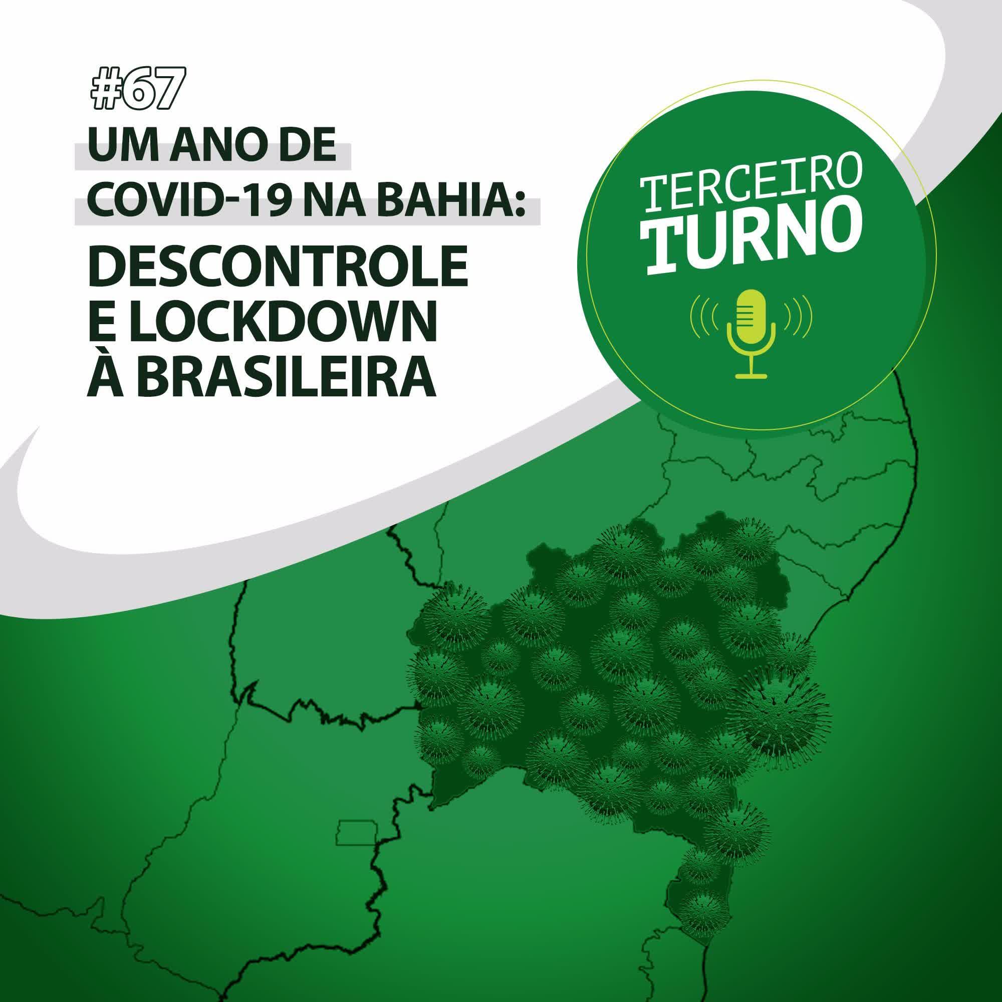 Terceiro Turno #67: Um ano de Covid-19 na Bahia: Descontrole e lockdown à brasileira