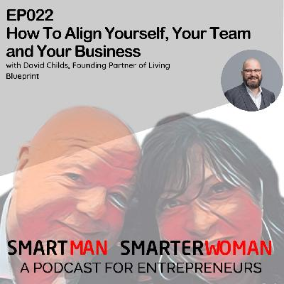 Episode 22: David Childs - How To Align Yourself, Your Team and Your Business