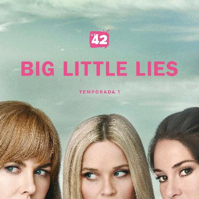 Canal42 101 - Big Little Lies (Temporada 1)