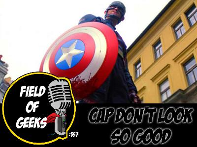 FIELD of GEEKS 167 - CAP DON'T LOOK SO GOOD
