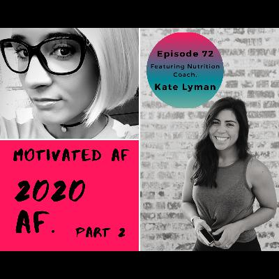 Ep. 72 - 2020 AF: Part 2 of Katee's Interview With Nutrition Coach, Kate Lyman!