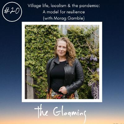 TG20: Village-life, localism & the pandemic: a model for resilience (with Morag Gamble)