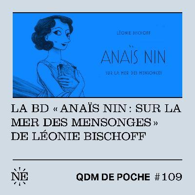 """#109 - QDM de poche - La BD """"Anaïs Nin : Sur la mer des mensonges"""" de Léonie Bischoff"""