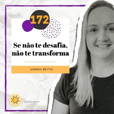 Dose#172 - Se não te desafia, não te transforma