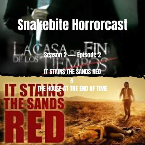 SNAKEBITE HORRORCAST - SEASON 2  EPISODE 2 -THE HOUSE AT THE END OF TIME & IT STAINS THE SAND RED