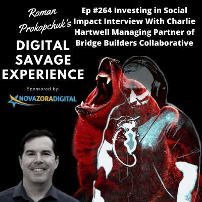Ep #264 Investing in Social Impact Interview With Charlie Hartwell Managing Partner of Bridge Builders Collaborative