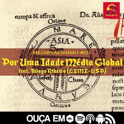 #021: Por Uma Idade Média Global feat. Thiago Ribeiro (LEME-USP)
