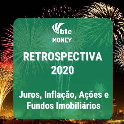 Retrospectiva 2020: Juros, Inflação, Ações, FIIs, Renda Fixa e expectativas   BTC Money #50