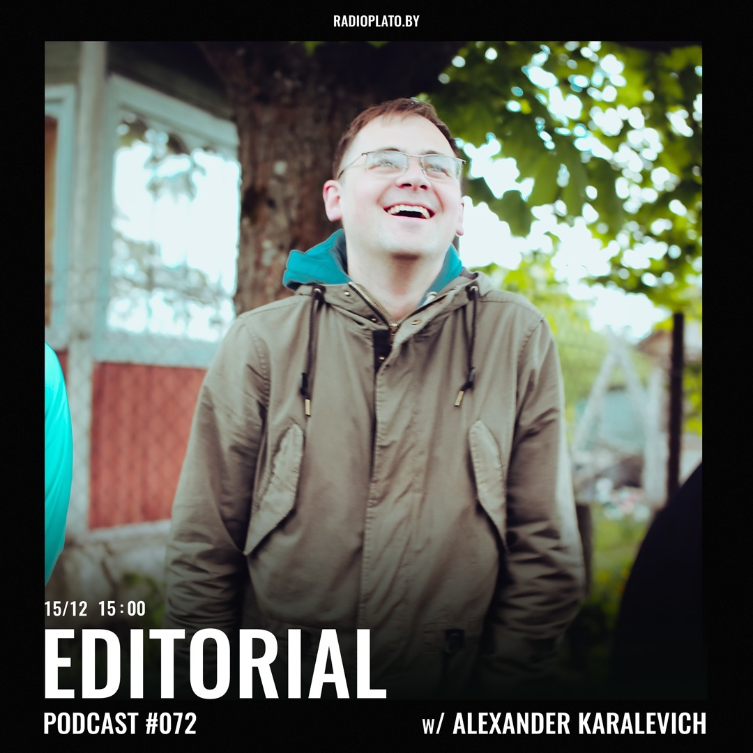 Radio Plato - Editorial Podcast #72 w/ Alexander Karalevich