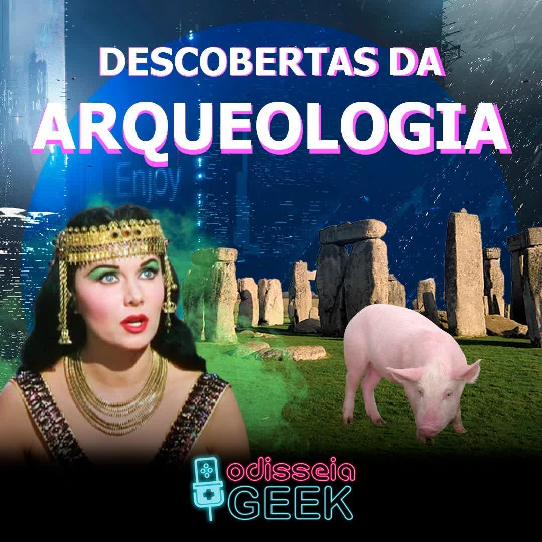 #40 Descobertas da Arqueologia