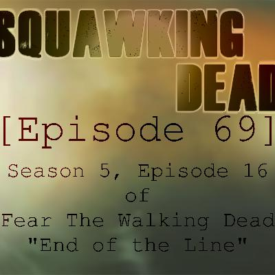 "[Episode 69] Season 5, Episode 16 of Fear The Walking Dead, ""End of the Line"""