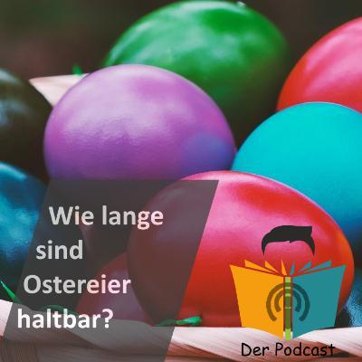 Wie lange sind Ostereier eigentlich haltbar?