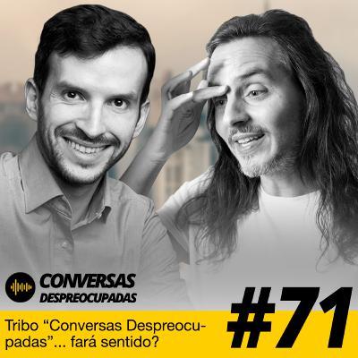 """#71 – Tribo """"Conversas Despreocupadas""""... em que moldes fará sentido?"""