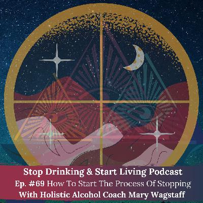 Ep. #69 How To Start The Process Of Stopping