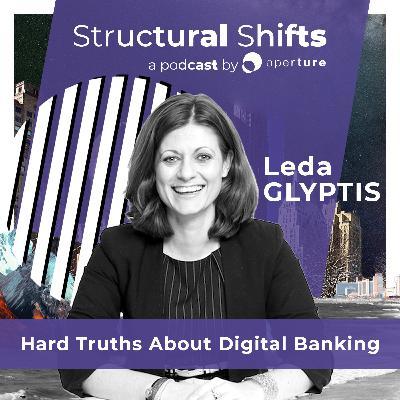 Hard Truths About Digital Banking, w/ Leda GLYPTIS