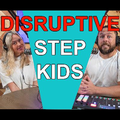 Blended Life EP. 78: Disruptive Step Kids