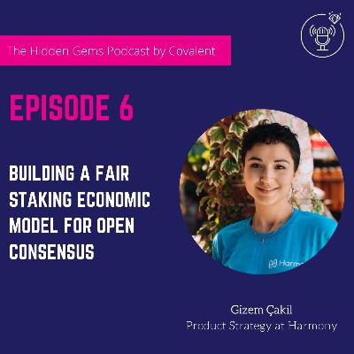 EP 06: Building a fair staking economic model for Open Consensus | The Hidden Gems Podcast