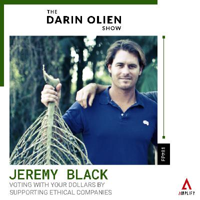 #81 Jeremy Black on Voting With Your Dollars by Supporting Ethical Companies