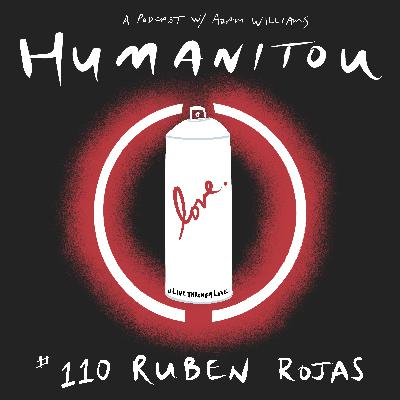 110: Ruben Rojas, muralist and co-founder of Beautify Earth, on living through love, losing it all and what really matters